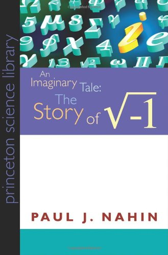 An Imaginary Tale: The Story of [the Square Root of Minus One] (Princeton Science Library): Paul J. Nahin: 9780691146003: Amazon.com: Books