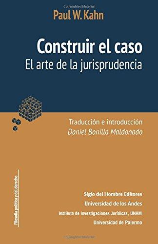 Construir el caso: El arte de la jurisprudencia  [Kahn,, Paul W] (Tapa Blanda)