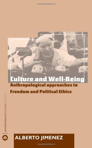 Culture and Well-Being: Anthropological Approaches to Freedom and Political Ethics (Anthropology, Culture and Society)