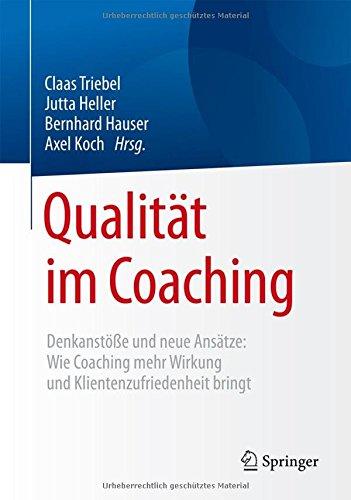 Qualität im Coaching: Denkanstöße und neue Ansätze: Wie Coaching mehr Wirkung und Klientenzufriedenheit bringt