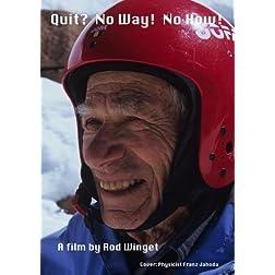 Quit?  No Way!  No How!
