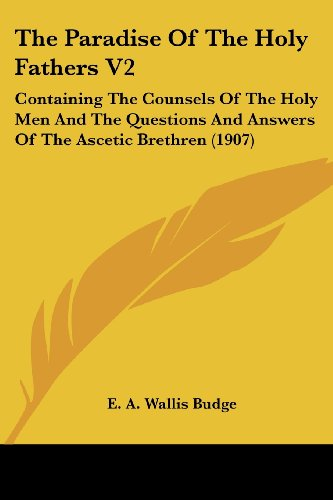 The Paradise Of The Holy Fathers V2: Containing The Counsels Of The Holy Men And The Questions And Answers Of The Ascetic Brethren (1907) PDF