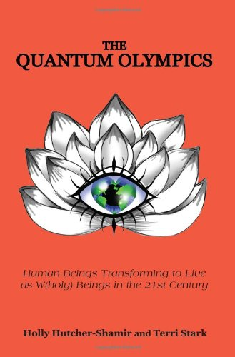 The Quantum Olympics: Human Beings Transforming to Live as W(holy) Beings in the 21st Century
