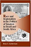 img - for Race and Regionalism in the Politics of Taxation in Brazil and South Africa (Cambridge Studies in Comparative Politics) book / textbook / text book