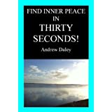 Find Inner Peace in Thirty Seconds! ~ Andrew Daley