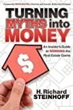 img - for Turning Myths Into Money : An Insider's Guide to Winning the Real Estate Game (Paperback)--by H. Richard Steinhoff [2011 Edition] book / textbook / text book