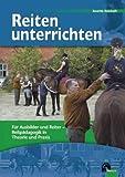 Reiten unterrichten - Für Ausbilder und Reiter - Reitpädagogik in Theorie und Praxis