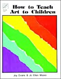 How to Teach Art to Children (1557992207) by Joy Evans