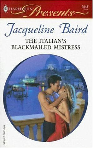 The Italian's Blackmailed Mistress (Presents), JACQUELINE BAIRD