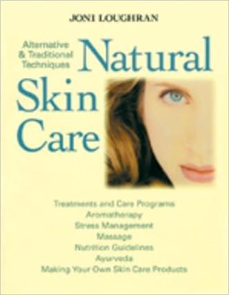 Natural Skin Care: Alternative & Traditional Techniques