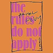 The Rules Do Not Apply: A Memoir   [Ariel Levy]