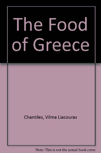 The Food of Greece: Food, Folkways and Travel in the Mainland and Islands of Greece by Vilma Liacouras Chantiles