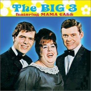 Big 3 & Mama Cass