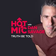 Truth Be Told Audiobook by  Hot Mic with Dan Savage Narrated by Dan Savage, Elana Lancaster
