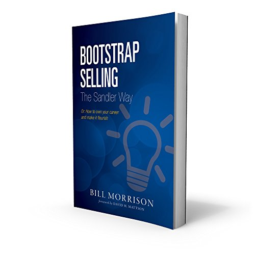 Bootstrap Selling the Sandler Way Or: How to Own Your Career and Make it Flourish PDF