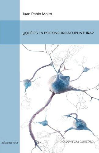 Que es la Psiconeuroacupuntura  [Molto, Prof Juan Pablo] (Tapa Blanda)