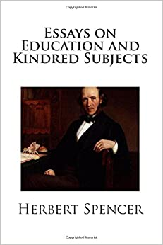 Herbert Spencers Essay + The Purpose Of Education – 490770
