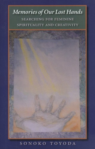 Memories of Our Lost Hands: Searching for Feminine Spirituality and Creativity (Carolyn and Ernest Fay Series in Analyti