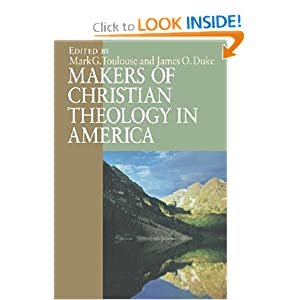 Makers of Christian Theology in America: A Handbook Mark Toulouse