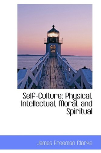Self-Culture: Physical, Intellectual, Moral, and Spiritual