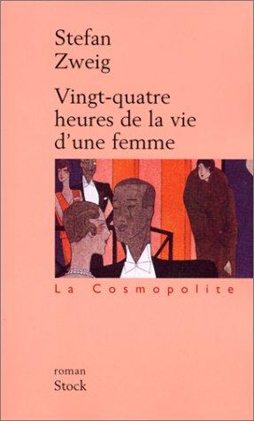 Vingt-Quatre heures de la vie d'une femme - Stefan Zweig
