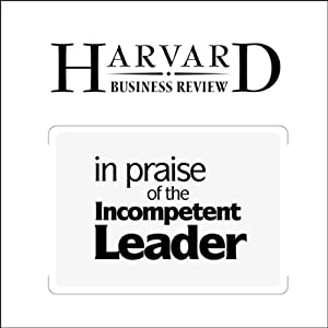 In Praise of the Incompetent Leader (Harvard Business Review) | [Deborah Ancona, Thomas W. Malone, Wanda J. Orlikowski, Peter M. Senge]