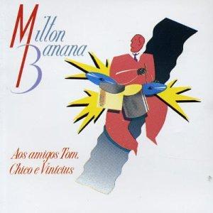 Milton Banana Trio - Aos Amigos Tom Chico E Vinicius - Amazon.com