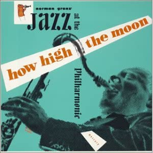 jazz at the philharmonic how high the moon. Black Bedroom Furniture Sets. Home Design Ideas
