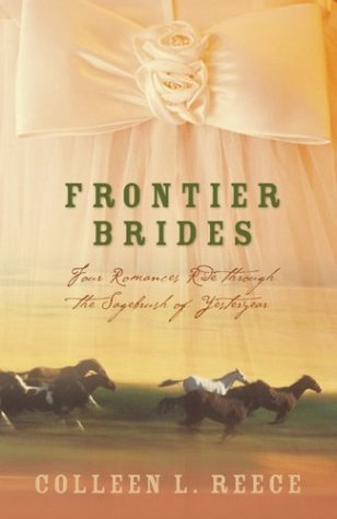 Frontier Brides: Silence in the Sage/Whispers in the Wilderness/Music in the Mountains/Captives of the Canyon (Heartsong Novella Collection), Coleen L. Reece