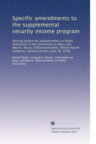 Specific Amendments To The Supplemental Security Income Program: Hearing Before The Subcommittee On Public Assistance Of The Committee On Ways And ... Congress, Second Session, June 18, 1976