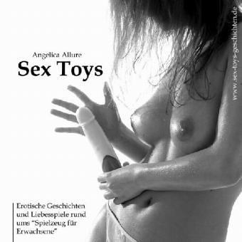 Sex Toys. Erotische Geschichten und Liebesspiele rund ums Spielzeug für Erwachsene. Ein Erotik Hörbuch