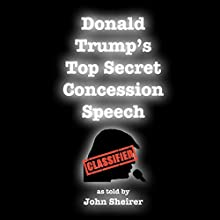 Donald Trump's Top Secret Concession Speech Audiobook by John Sheirer Narrated by Mike Hardeman