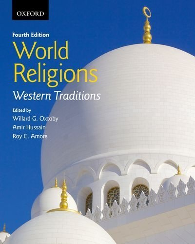 Image for publication on World Religions: Western Traditions 4th edition by Oxtoby, Willard G., Hussain, Amir, Amore, Roy C. (2014) Paperback