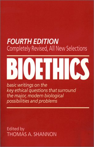 Bioethics : Basic Writings on the Key Ethical Questions That Surround the Major, Modern Biological Possibilities and Problems, THOMAS A. SHANNON