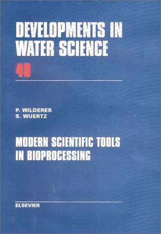 Modern Scientific Tools In Bioprocessing: Reprinted From Water Research, Volume 36/2 (Developments In Water Science) (V. 36/2)