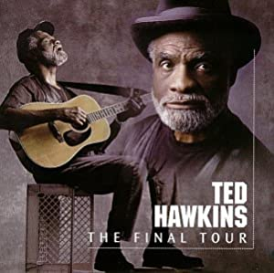 Ted Hawkins - 癮 - 时光忽快忽慢,我们边笑边哭!