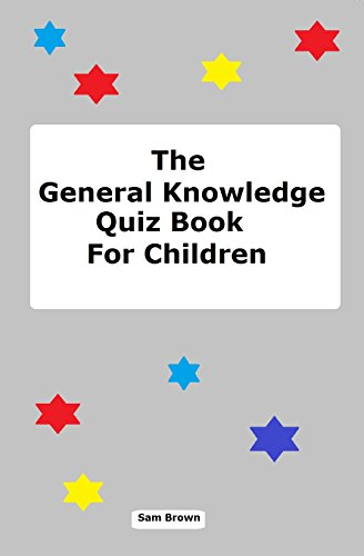 The General Knowledge Quiz Book For Children