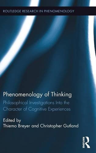 Phenomenology of Thinking: Philosophical Investigations into the Character of Cognitive Experiences (Routledge Research