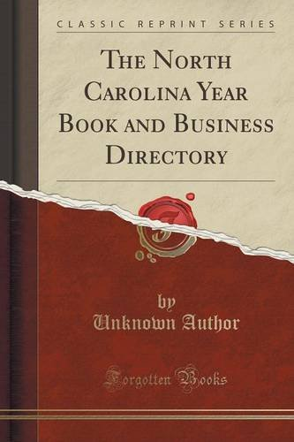 The North Carolina Year Book and Business Directory (Classic Reprint)