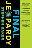 Final Jeopardy: The Story of Watson, the Computer That Will Transform Our World (0547747195) by Baker, Stephen
