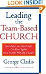 Leading the Team-Based Church: How Pa...