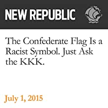The Confederate Flag Is a Racist Symbol. Just Ask the KKK. (       UNABRIDGED) by Naomi Shavin Narrated by Derek Shetterly