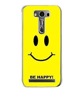 Be Happy 2D Hard Polycarbonate Designer Back Case Cover for Asus Zenfone 2 Laser ZE500KL (5 INCHES)