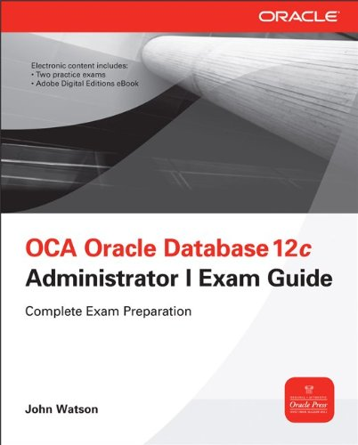 OCA Oracle Database 12c Administration I Exam Guide (Exam 1Z0-XXX)