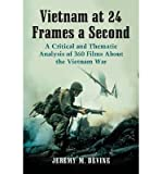 img - for [(Vietnam at 24 Frames a Second: A Critical and Thematic Analysis of Over 350 Films About the Vietnam War)] [Author: Jeremy M. Devine] published on (July, 2013) book / textbook / text book