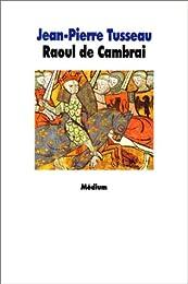 La  tragique épopée de Raoul de Cambrai