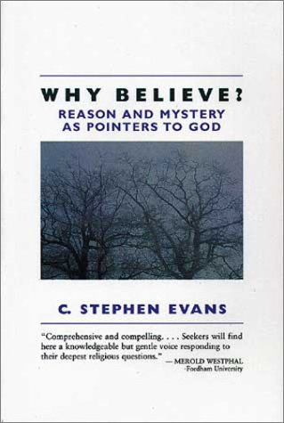 Why Believe?: Reason and Mystery As Pointers to God, C. Stephen Evans