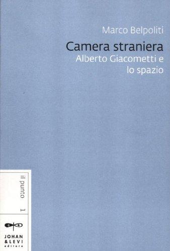Camera straniera. Alberto Giacometti e lo spazio