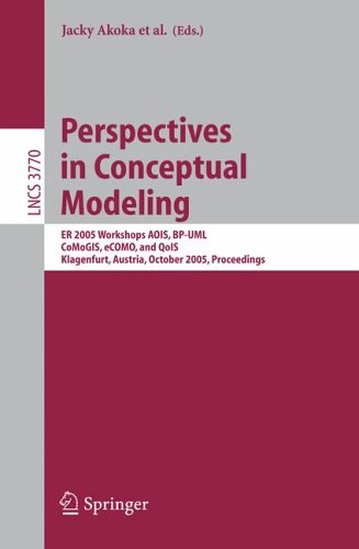 Perspectives in Conceptual Modeling: ER 2005 Workshop AOIS, BP-UML, CoMoGIS, eCOMO, and QoIS, Klagenfurt, Austria, October 24-28, 2005, Proceedings ... Applications, incl. Internet/Web, and HCI)