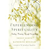 Experiencing Spirituality: Finding Meaning Through Storytelling ~ Ernest Kurtz